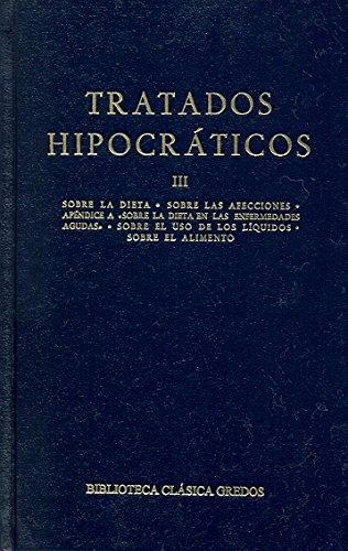 Tratados hipocraticos vol. 3: Sobre la dieta; Sobre las afecciones; Apéndice a