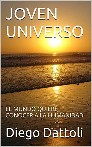 JOVEN UNIVERSO: EL MUNDO QUIERE CONOCER A LA HUMANIDAD por Diego Dattoli