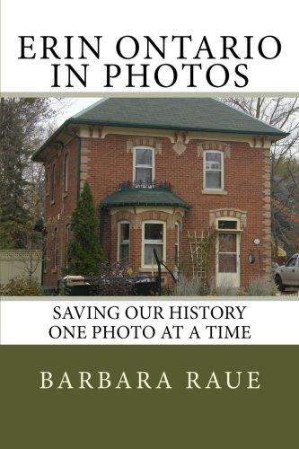 Erin Ontario in Photos: Saving Our History One Photo at a Time (Cruising Ontario, Band 22) -