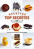 Recettes top secrètes : Les recettes de nos goûters et desserts préférés