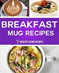 Breakfast Mug Recipes: Easy & Delicious Mug Recipes To Make For Breakfast! (English Edition)
