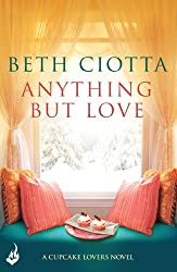 Anything But Love: Cupcake Lovers Book 3 (A feel-good series of love, friendship and cake)