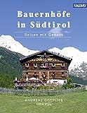 Bauernhöfe in Südtirol: Reisen mit Genuss - Andreas Gottlieb Hempel