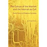 The Culture of the Internet and the Internet as Cult: Social Fears and Religious Fantasies by Philippe Breton (2011-03-15)