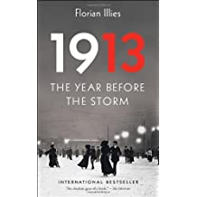 [(1913: The Year Before the Storm)] [ By (author) Florian Illies, Translated by Shaun Whiteside, Translated by Jamie Searle ] [July, 2013]