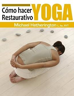 Cómo hacer Yoga Restaurativo eBook: Michael Hetherington ...