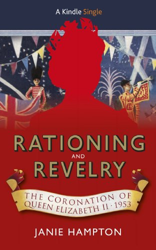 Rationing and Revelry: The Coronation of Queen Elizabeth II, 1953 (Kindle Single) (English Edition) Queen Elizabeth 1953
