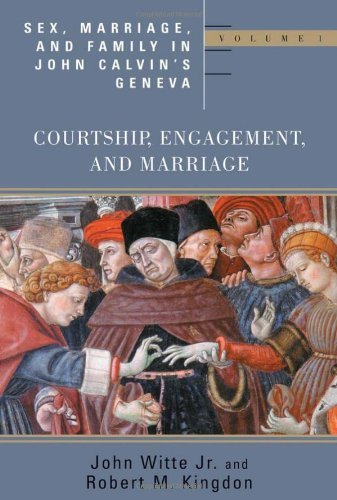 Sex, Marriage, and Family Life in John Calvin's Geneva: Courtship, Engagement, and Marriage (Religion, Marriage and Family Series) (English Edition)