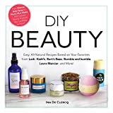 DIY Beauty: Easy, All-Natural Recipes Based on Your Favorites from Lush, Kiehls, Burts Bees, Bumble and bumble, Laura Me