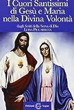 I cuori santissimi di Gesù e Maria nella divina volontà. Dagli scritti della serva di Dio Luisa Piccarreta