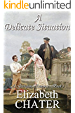 A Delicate Situation (Georgian Romance series Book 1)