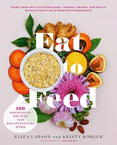Eat to Feed: Nourishing Recipes for Breastfeeding Moms (English Edition)