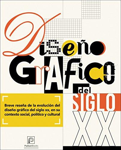 Diseño Grafico del siglo XX: Breve reseña de la evolución del diseño gráfico del siglo veinte, en su contexto social, político y cultural