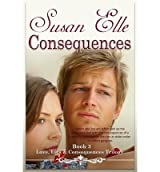Elle, Susan [ Love, Lies & Consequences: Book Three: Consequences: Consequences ] [ LOVE, LIES & CONSEQUENCES: BOOK THREE: CONSEQUENCES: CONSEQUENCES ] Oct - 2013 { Paperback }