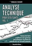 Analyse technique pour débutants vol. 1 (seconde édition): Cessez de faire confiance aux gourous de la finance et prenez le contrôle de vos investissements