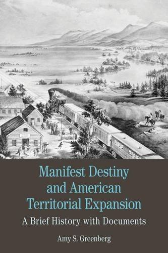 Manifest Destiny and American Territorial Expansion: A Brief History with Documents (Bedford Cultural Editions Series) by Amy S. Greenberg (2011-12-23)