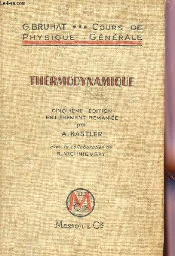 COURS DE PHYSIQUE GENERALE / THERMODYNAMIQUE / A L'USAGE DE L'ENSEIGNEMENT SUPERIEUR SCIENTIFIQUE ET ETCHNIQUE / CINQUIEME EDITION.