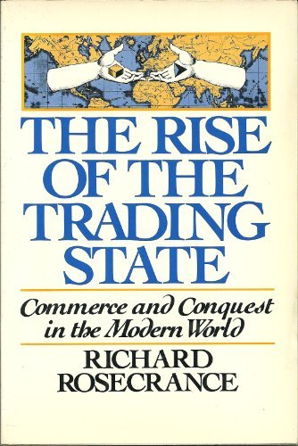 The Rise of the Trading State: Commerce and Conquest in the Modern World by Richard Rosecrance (1987-05-01)