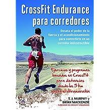 CrossFit Endurance para corredores: Desata el poder de la fuerza y el acondicionamiento para convertirte en un corredor indestructible