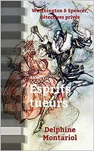 Worthington & Spencer, détectives privés, tome 2 : Esprits tueurs par Delphine Montariol
