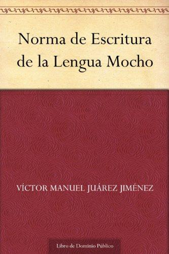 Norma de Escritura de la Lengua Mocho por Víctor Manuel Juárez Jiménez