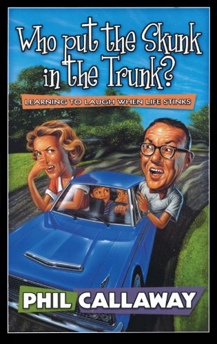 Who Put the Skunk in the Trunk?: Learning to Laugh When Life Stinks -