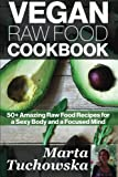 Vegan Raw Food Cookbook: 50+ Amazing Raw Food Recipes for a Sexy Body and a Focused Mind: Volume 1 (Raw foods, Vegan Diet, Alkaline Diet)