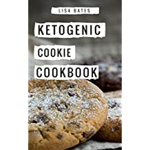 Ketogenic Cookie Cookbook: Delicious Ketogenic Cookie And Dessert Recipes For Weight Loss (Low Carb High Fat Diet Book 1) (English Edition)