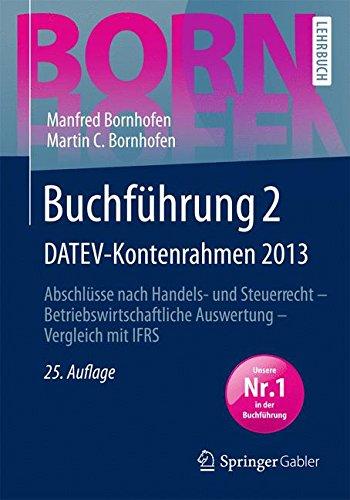 Buchführung 2 DATEV-Kontenrahmen 2013: Abschlüsse nach Handels- und Steuerrecht ― Betriebswirtschaftliche Auswertung ― Vergleich mit IFRS (Bornhofen Buchführung 2 LB)