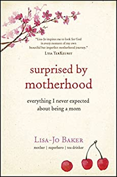 Surprised by Motherhood: Everything I Never Expected about Being a Mom (English Edition) par [Baker, Lisa-Jo]