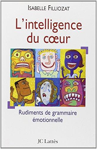 L'intelligence du coeur : Rudiments de grammaire émotionnelle