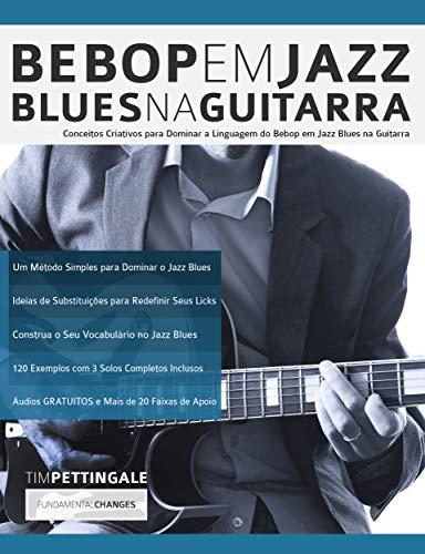Bebop em Jazz Blues na Guitarra: Conceitos criativos para dominar ...