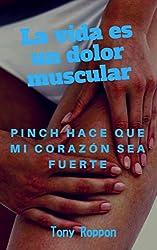 La vida es un dolor muscular: Pinch hace que mi corazón sea más fuerte