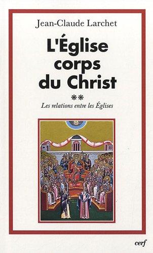 L'Eglise corps du Christ : Volume 2 : Les relations entre les Eglises