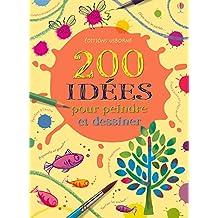 200 IDEES POUR PEINDRE ET DESSINER