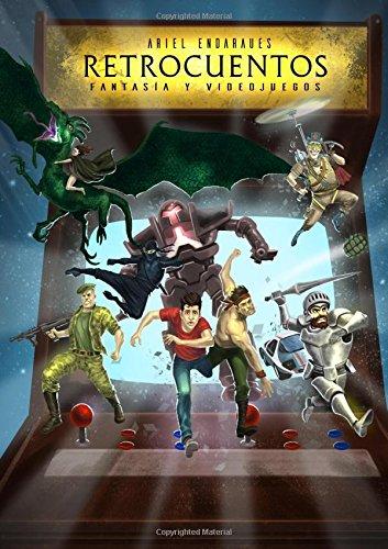 Retrocuentos: Fantasía y Videojuegos por Ariel Omar Endaraues