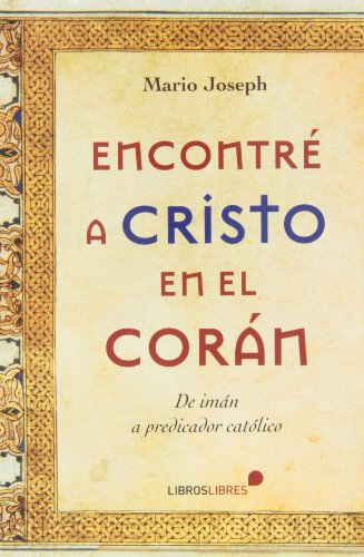 Encontré A Cristo En El Corán. De Iman A Predicador Católico (General) por MARIO JOSEPH