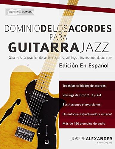 Dominio de los acordes para guitarra jazz: Guía musical práctica de las estructuras, voicings e inversiones de acordes