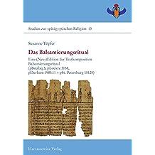 Das Balsamierungsritual: Eine (Neu-)Edition der Textkomposition Balsamierungsritual(pBoulaq 3, pLouvre 5158, pDurham 1983.11 + pSt. Petersburg 18128) (Studien zur spätägyptischen Religion)