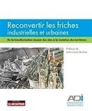 Reconvertir les friches industrielles et urbaines: De la transformation réussie des sites à la mutation des territoires