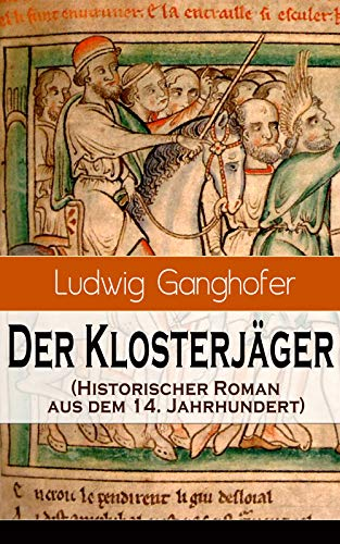 Der Klosterjäger (Historischer Roman aus dem 14. Jahrhundert): Ein Klassiker des Heimatromans