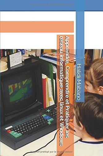 Apprendre, Comprendre et Pratiquer les rseau informatique avec linux et Windows