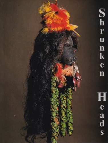 Shrunken Heads: Tsantsa Trophies and Human Exotica