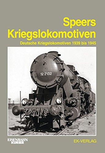 Speers Kriegslokomotiven: Deutsche Kriegslokomotiven 1939 bis 1945