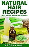 Natural Hair Recipes: Do It Yourself Natural Hair Products (natural hair recipes, natural hair care, homemade)