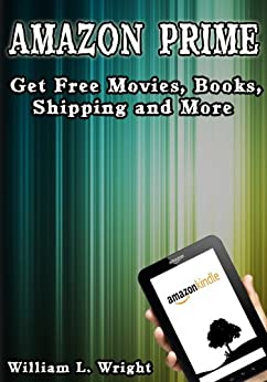 Amazon Prime and the Lending Library - Get Free Movies, Books, Shipping and More (English Edition) von [Wright, William]