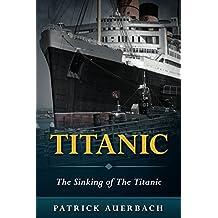 Titanic: The Sinking of The Titanic (English Edition)