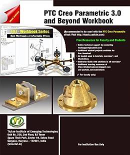 PTC Creo Parametric 3 0 and Beyond Workbook eBook: Tickoo Institute