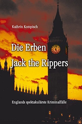 Die Erben Jack the Rippers: Englands spektakul???rste Kriminalf???lle by Kathrin Kompisch (2007-03-06)