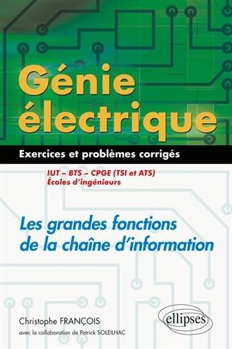 Génie électrique - 55 exercices et problèmes corrigés - Les grandes fonctions de la chaîne d'information - IUT, BTS, CPGE (TSI et ATS), écoles d'ingénieurs par Christophe François